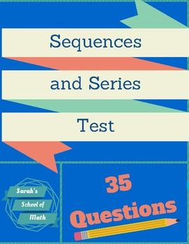 This test has 35 questions.  It covers arithmetic sequences and series including arithmetic means and word problems.  It also covers geometric sequences and series including infinite geometric series, geometric means, and word problems.  It also covers basic recursive notation.