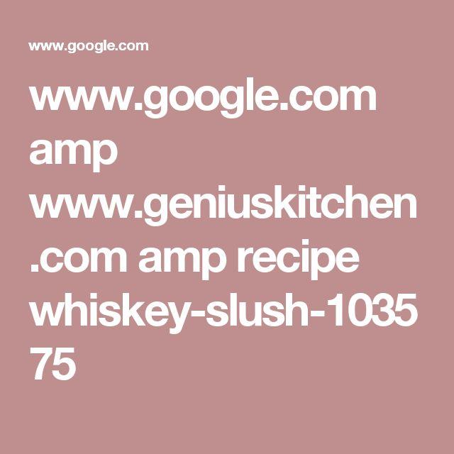 www.google.com amp www.geniuskitchen.com amp recipe whiskey-slush-103575