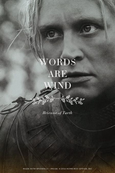 """I like how Brienne tries to convince herself of this throughout the books even as she recounts how deeply she has been wounded by words and speaks some of the most powerful words in the series, literally convincing Jaime not to die: """"Live...live, fight, and take revenge."""""""