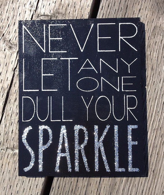 Never Let Anyone Dull Your Sparkle  Hand by sugarcoatedsentiment, $40.00Diy Sparkle Decor, Diy Glitter Signs, Quotes, Hands, Wood Signs, Dorm Apartments, Crafts Stuff, Dull Your Sparkle, Crafts House