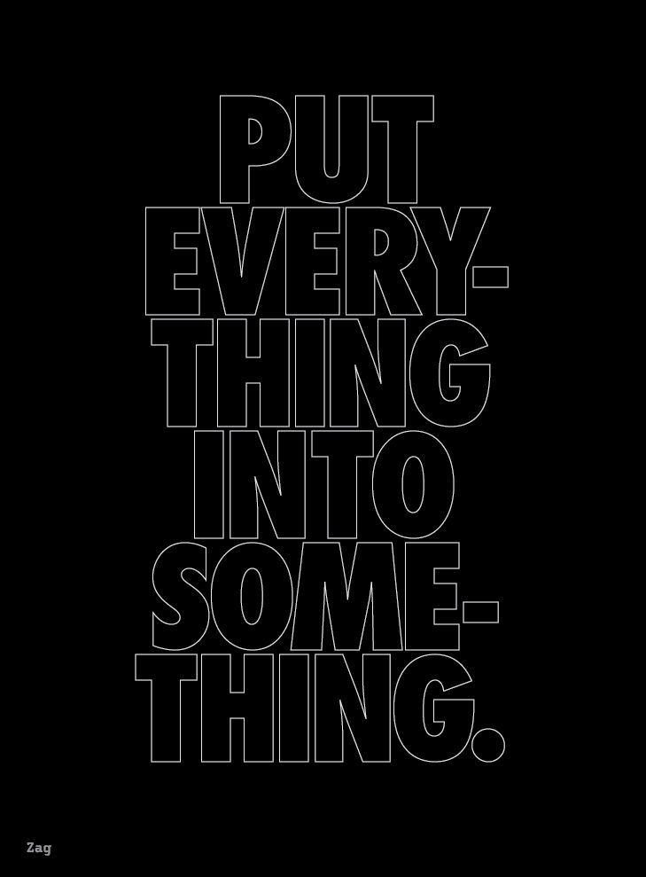 put every-thing into some-thing • shahir zagAdvice Typography, Life, Funnyness Inspiration Quotes, Living Inspiration, Inspiration Motivation, Quotes Sayings, Thinkin Things, Quotes Fave, Shahir Zag