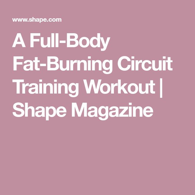 A Full-Body Fat-Burning Circuit Training Workout   Shape Magazine