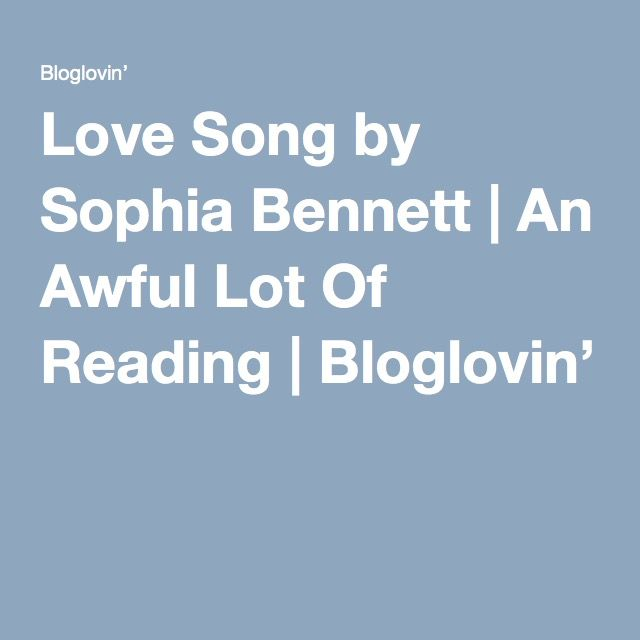 Love Song by Sophia Bennett | An Awful Lot Of Reading | Bloglovin'