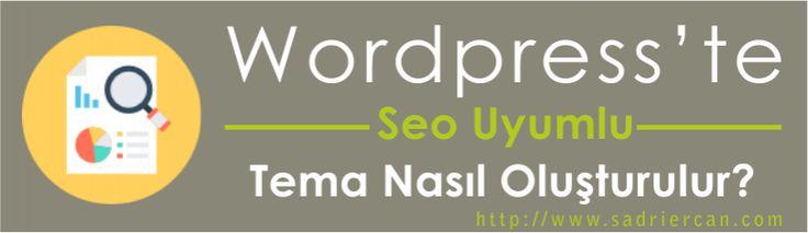 Seo uyumlu wordpress teması nasıl oluşturulur en detaylı kılavuz