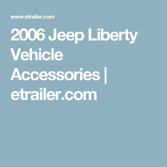 2006 Jeep Liberty Vehicle Accessories | etrailer.com