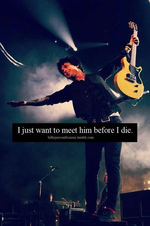 I've seen him, but I want to talk to him, to tell him how much he's done for me and... Then it would be ok to die.