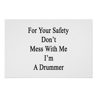For Your Safety Don't Mess With Me I'm A Drummer