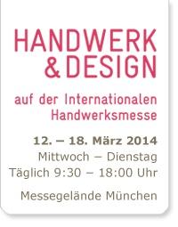 Handwerk & Design - Internationale Handwerksmesse - Messegelände München