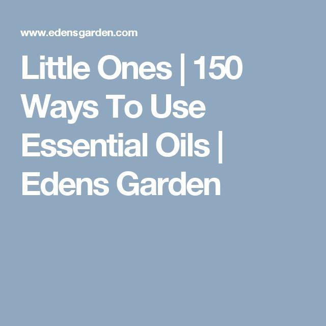 Little Ones | 150 Ways To Use Essential Oils | Edens Garden