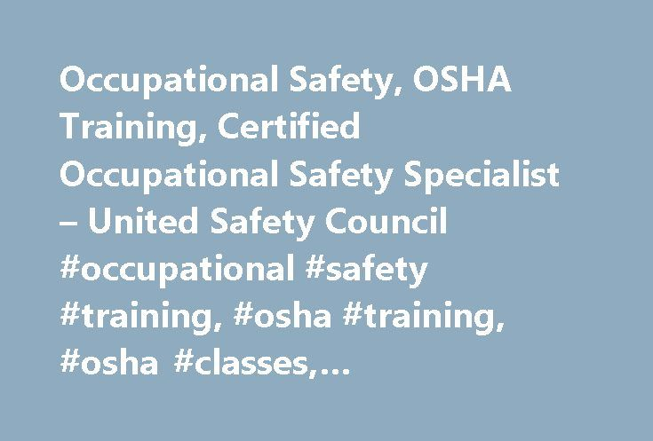 Occupational Safety, OSHA Training, Certified Occupational Safety Specialist – United Safety Council #occupational #safety #training, #osha #training, #osha #classes, #occupational #safety #classes, #safety #professional http://new-orleans.remmont.com/occupational-safety-osha-training-certified-occupational-safety-specialist-united-safety-council-occupational-safety-training-osha-training-osha-classes-occupational-safety-classes/  # OCCUPATIONAL SAFETY TRAINING Maintenance of Traffic Courses…