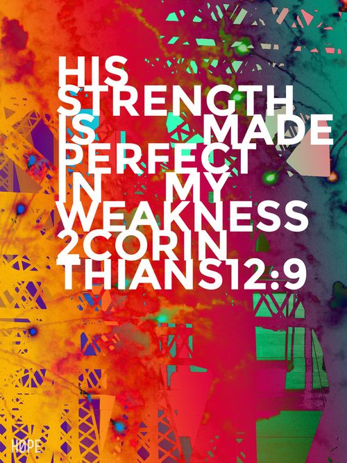 """His Strength is made Perfect in my weakness.""❤ 2 Corinthians 12:19"