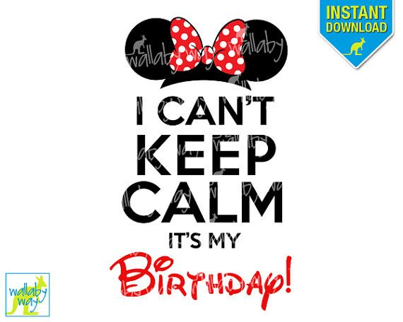 I Can't Keep Calm It's My Birthday Printable Iron On Transfer or use as Disney Clipart by TheWallabyWay -Keep Calm Disney - Perfect for a Disney Birthday or Minnie Mouse Birthday