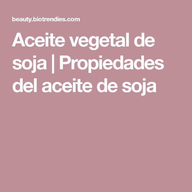 Aceite vegetal de soja   Propiedades del aceite de soja