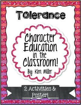 Character Education in the Classroom: comes with 1 poster and 2 student worksheets to help reinforce the character trait Tolerance.   http://www.teacherspayteachers.com/Store/Kim-Miller-24