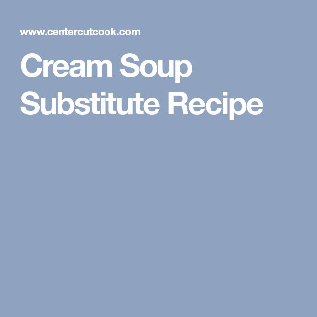 Cream Soup Substitute Recipe