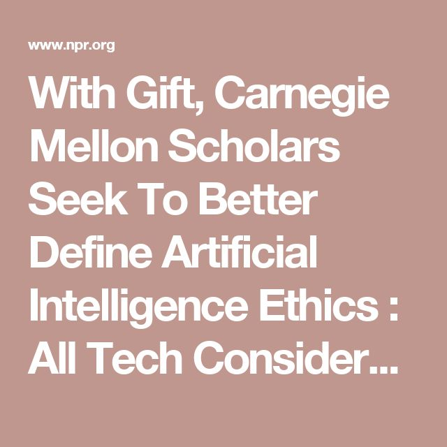 With Gift, Carnegie Mellon Scholars Seek To Better Define Artificial Intelligence Ethics : All Tech Considered : NPR