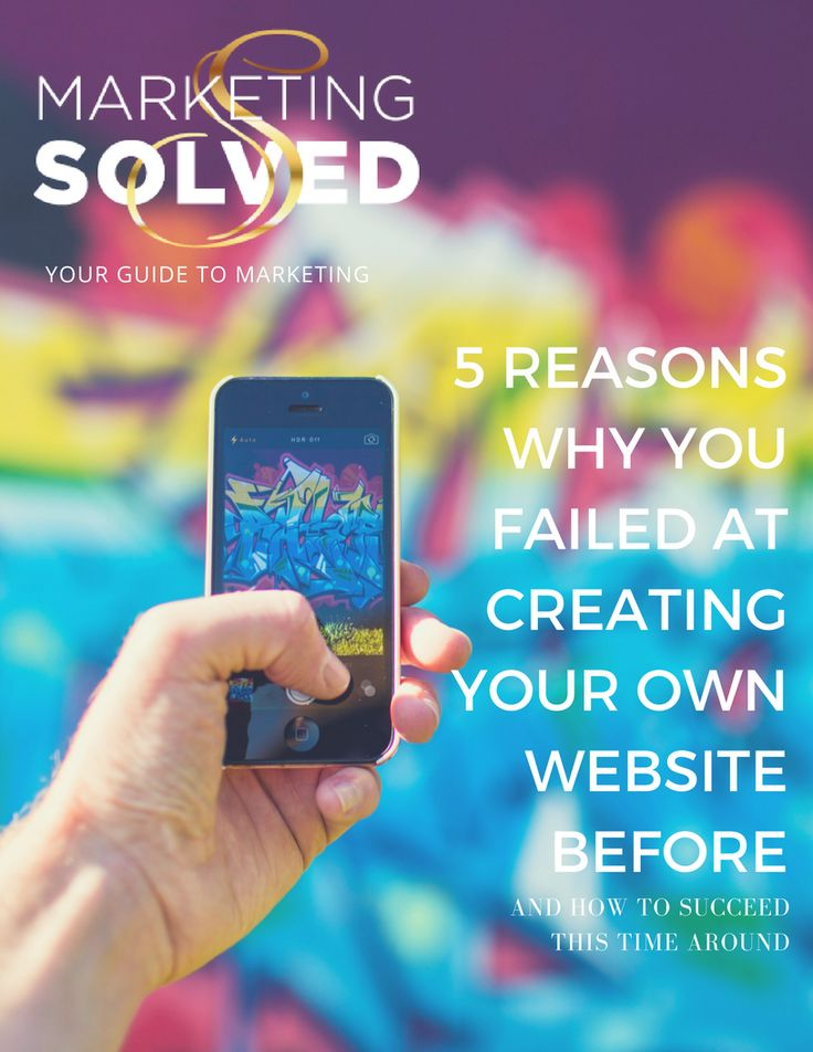 Here's 5 Reasons Why You Failed at Creating Your Own Website before - And how to succeed this time around.  //Website Design // Marketing // Business // Entrepreneur // Marketing Solved