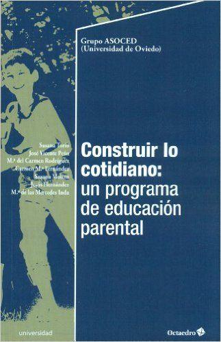Construir lo cotidiano: un programa de educación parental Educación - Psicopedagogía: Amazon.es: Susana Torío López, José Vicente Peña Calvo: Libros
