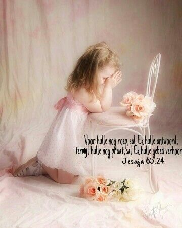 Jesaja 65:24 En voordat hulle roep, sal Ek antwoord; terwyl, hulle nog spreek:-) , verhoor Ek.