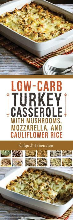 This Low-Carb and Gluten-Free  Turkey Casserole with Mushrooms, Mozzarella, and Cauliflower Rice is THE BEST thing to make with leftover turkey, or make with chicken if you don't have any turkey!  [found on KalynsKitchen.com]