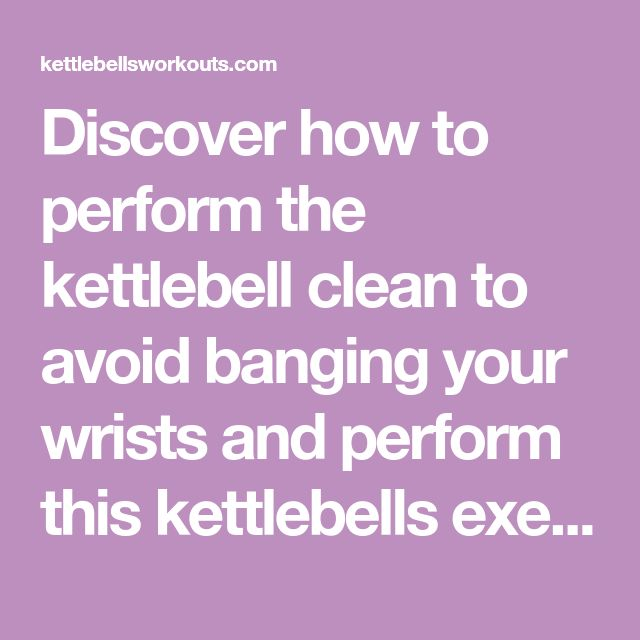 Discover how to perform the kettlebell clean to avoid banging your wrists and perform this kettlebells exercise smoothly. Plus 8 other kettlebell clean variations, videos and my favourite kettlebell clean workouts.