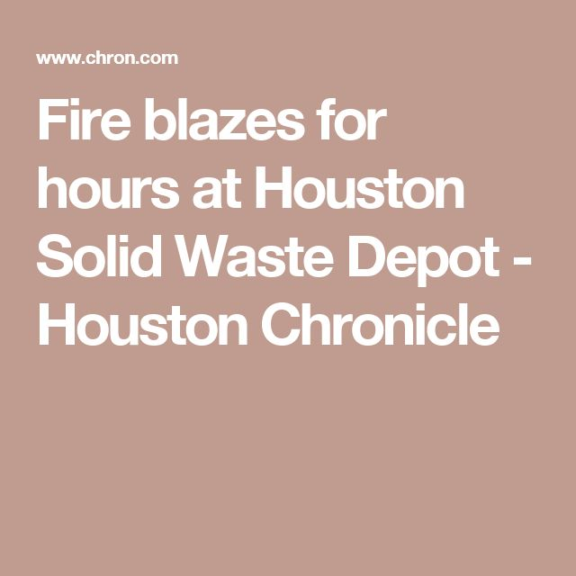 Fire blazes for hours at Houston Solid Waste Depot - Houston Chronicle