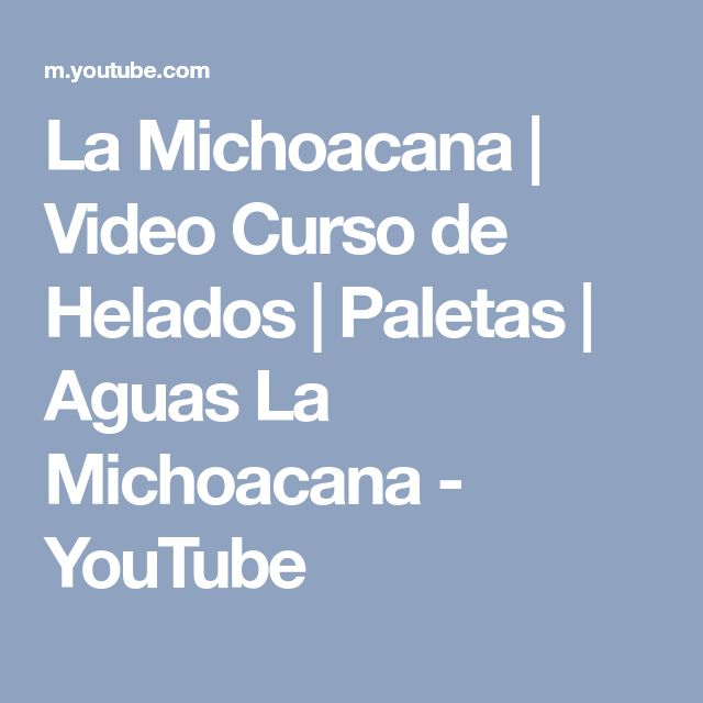 La Michoacana | Video Curso de Helados | Paletas | Aguas La Michoacana - YouTube