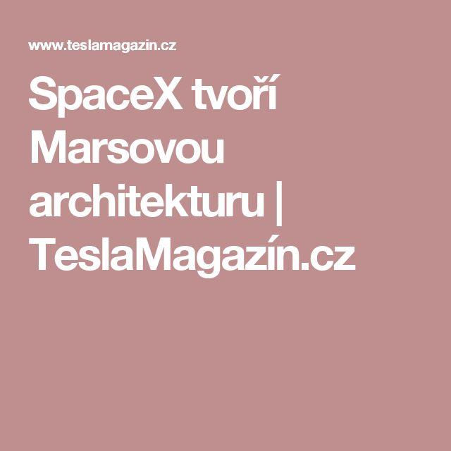 SpaceX tvoří Marsovou architekturu | TeslaMagazín.cz