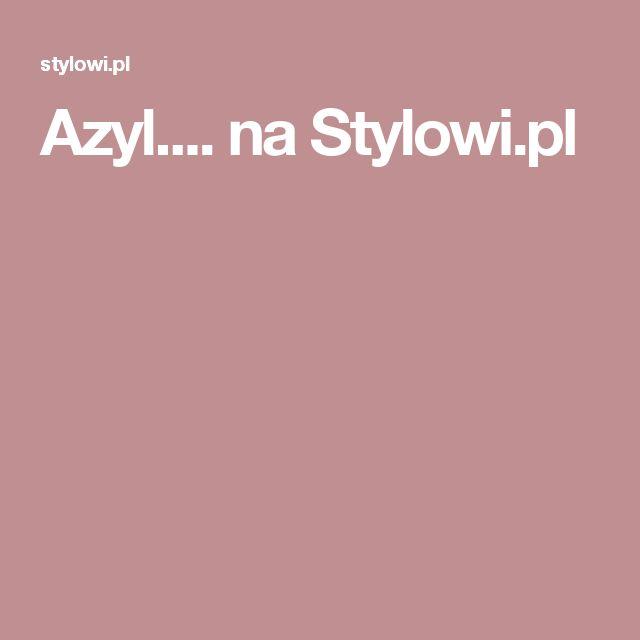 Azyl.... na Stylowi.pl