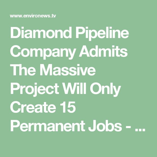 Diamond Pipeline Company Admits The Massive Project Will Only Create 15 Permanent Jobs - EnviroNews | The Environmental News Specialists