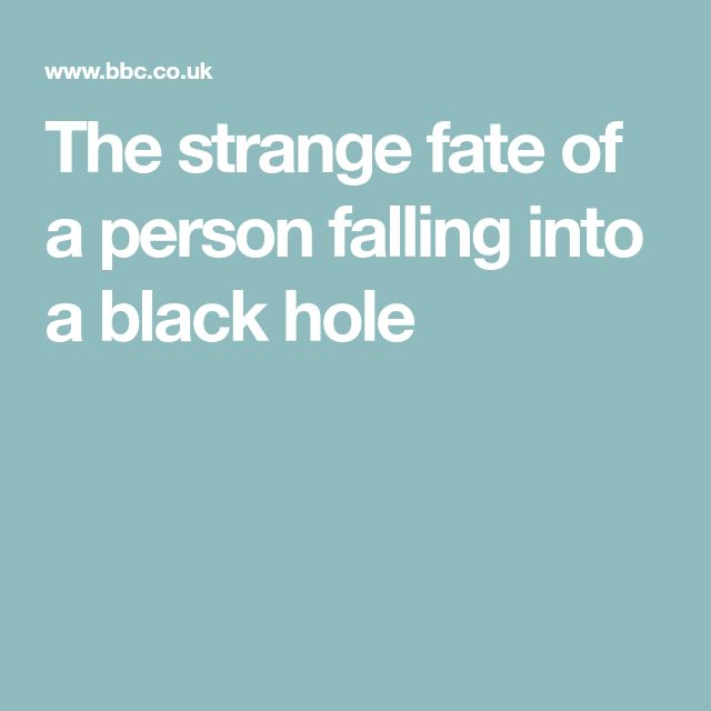 The strange fate of a person falling into a black hole