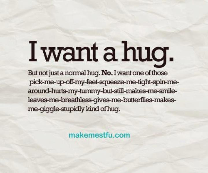 hug me please? -- of course I will! And I'll never let you go :)