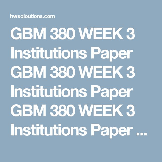 GBM 380 WEEK 3 Institutions Paper GBM 380 WEEK 3 Institutions Paper GBM 380  WEEK 3 Institutions Paper GBM 380 WEEK 3 Institutions Paper Resources:  Textbooks ...