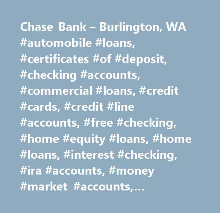 Chase Bank – Burlington, WA #automobile #loans, #certificates #of #deposit, #checking #accounts, #commercial #loans, #credit #cards, #credit #line #accounts, #free #checking, #home #equity #loans, #home #loans, #interest #checking, #ira #accounts, #money #market #accounts, #mortgages, #savings #accounts, #student #loans, #auto #loan, #business #loans, #cds, #checking #with #interest, #commercial #banking, #commercial #financing, #corporate #banking, #educational #loans, #individual…