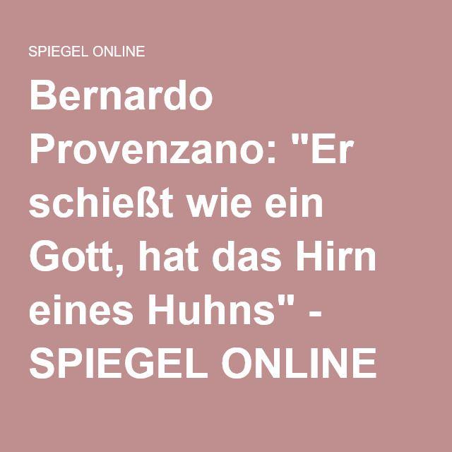"""Bernardo Provenzano: """"Er schießt wie ein Gott, hat das Hirn eines Huhns"""" - SPIEGEL ONLINE"""