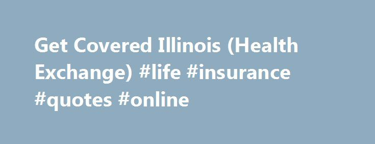 Get Covered Illinois (Health Exchange) #life #insurance #quotes #online http://insurances.nef2.com/get-covered-illinois-health-exchange-life-insurance-quotes-online/  #health insurance illinois # Health Insurance Affordable Care Act Get Covered Illinois Who Is the Marketplace for? The Get Covered Illinois health insurance marketplace is where eligible residents can shop for and buy insurance in person, online, or by phone. In Illinois, the Marketplace is run by a partnership of the state and…