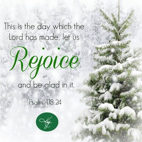 """""""This is the day which the Lord has made; let us rejoice and be glad in it."""" (Psalm 118:24)"""