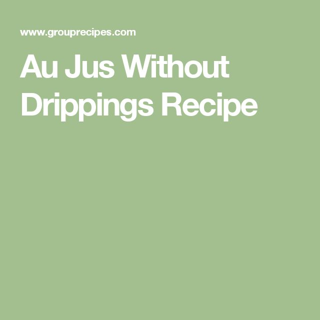 Au Jus Without Drippings Recipe