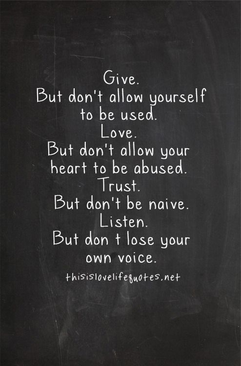 Give. But don't allow yourself to be used. Love. But...