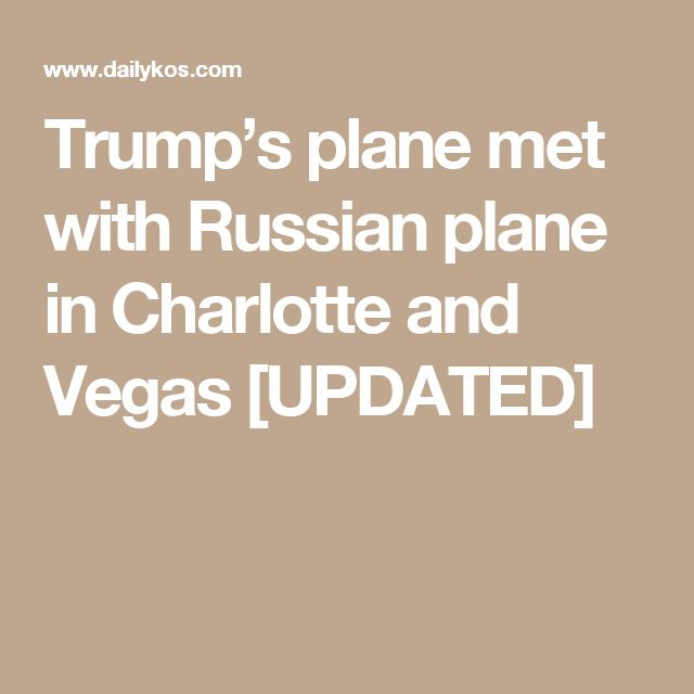 Trump's plane met with Russian plane in Charlotte and Vegas [UPDATED]