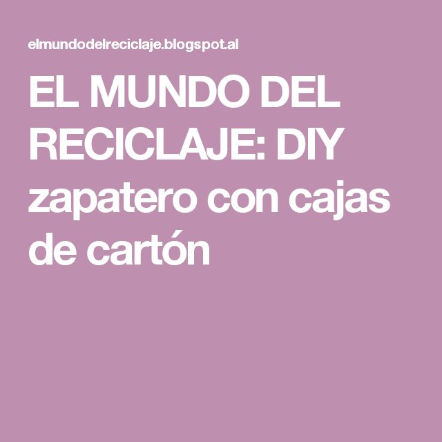 EL MUNDO DEL RECICLAJE: DIY zapatero con cajas de cartón