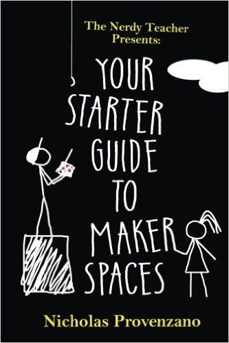 Amazon.com: Your Starter Guide to Makerspaces (The Nerdy Teacher Presents) (Volume 1) (9780692786123): Nicholas Provenzano: Books