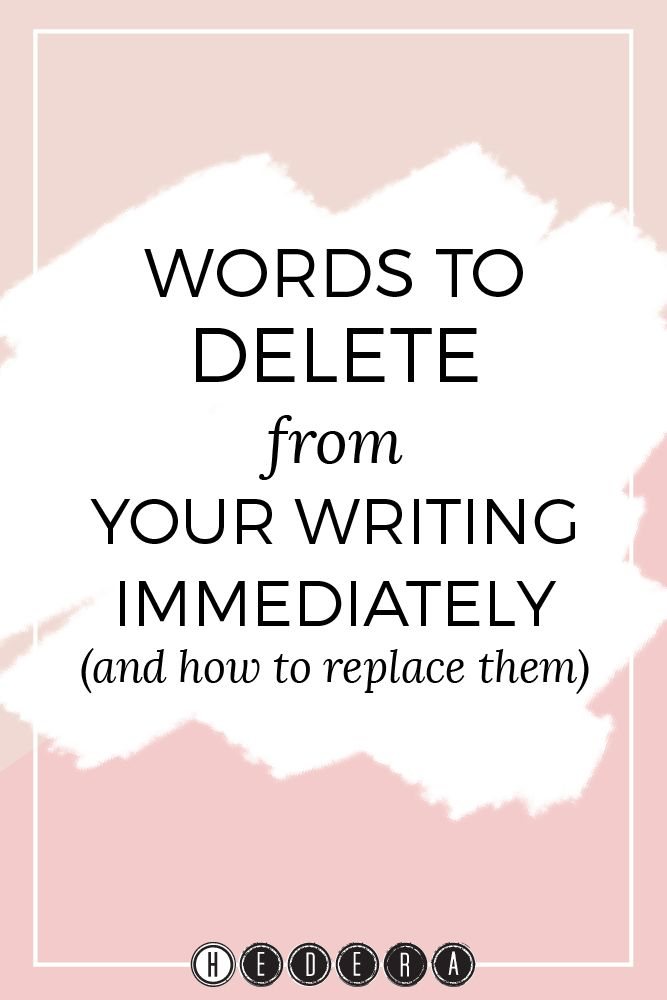 Words to delete from your writing immediately (and how to replace them) — Hedera House