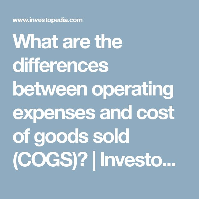 What are the differences between operating expenses and cost of goods sold (COGS)? | Investopedia