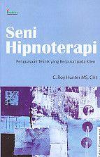 Seni Hipnoterapi – Penguasaan Teknik yang Berpusat pada Klien – C. Roy Hunter MS, CHt
