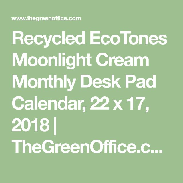 Recycled EcoTones Moonlight Cream Monthly Desk Pad Calendar, 22 x 17, 2018 | TheGreenOffice.com