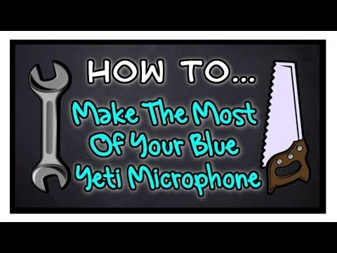 How To Make The Most Of Your Blue Yeti Microphone
