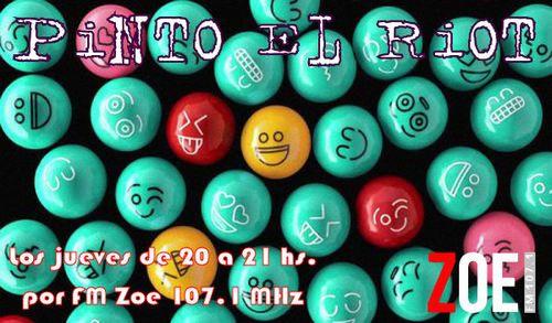 PINTO EL RIOT : Sigue el show. l;Puro azar radiofonico! Todos los jueves de 20 a 21 hs. por Radio Zoe en el 107.1 MHz de tu dial o por internet en www.radiozoe.com.ar Podes dejar mensajes en la pagina de Facebook del programa https://www.facebook.com/pintoelriot o llamar al telefono de linea de la radio 2055-6292   pintoelriot