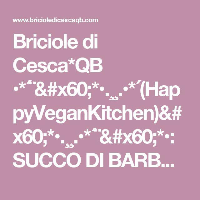 Briciole di Cesca*QB •*´¨`*•.¸¸.•*´(HappyVeganKitchen)`*•.¸¸.•*´¨`*•: SUCCO DI BARBABIETOLA, ARANCE, MELA E ZENZERO