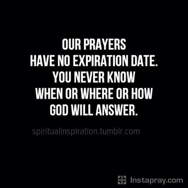 Our prayers have no expiration date                                                                                                                                                                                 More